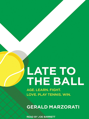 Late to the Ball: Age. Learn. Fight. Love. Play Tennis. Win. Cover Image