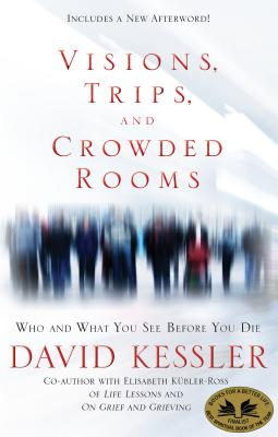 Visions, Trips, and Crowded Rooms: Who and What You See Before You Die Cover Image