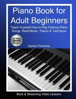 Piano Book for Adult Beginners: Teach Yourself How to Play Famous Piano Songs, Read Music, Theory & Technique (Book & Streaming Video Lessons) Cover Image