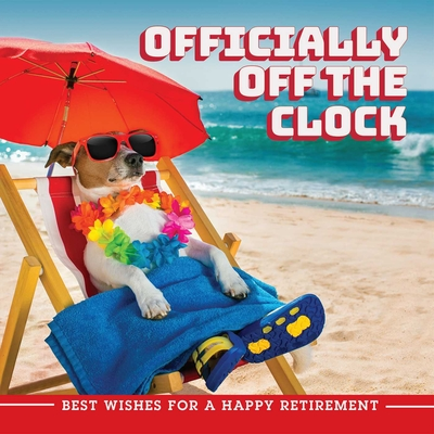 Officially Off the Clock: Best Wishes for a Happy Retirement Cover Image