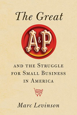 The Great A&P and the Struggle for Small Business in America Cover