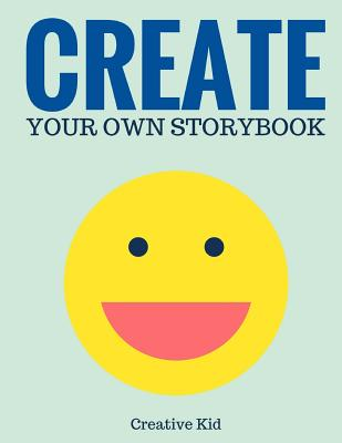Create Your Own Storybook: 50 Pages - Write, Draw, and Illustrate Your Own Book (Large, 8.5 x 11) (Art Supplies) Cover Image