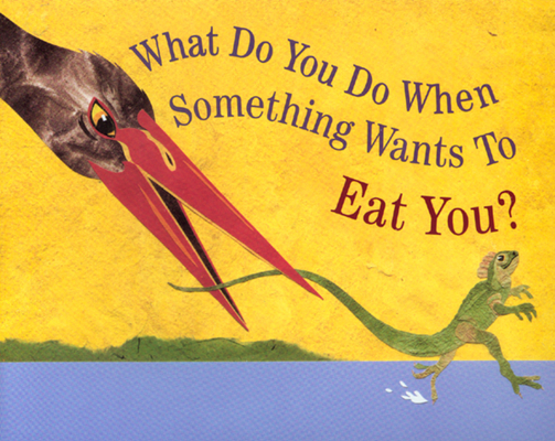Cover for What Do You Do When Something Wants To Eat You?