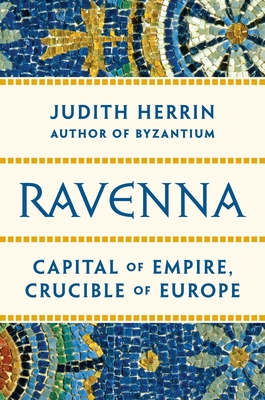 Ravenna: Capital of Empire, Crucible of Europe Cover Image