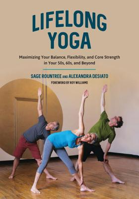 Lifelong Yoga: Maximizing Your Balance, Flexibility, and Core Strength in Your 50s, 60s, and Beyond Cover Image
