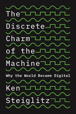 The Discrete Charm of the Machine: Why the World Became Digital Cover Image