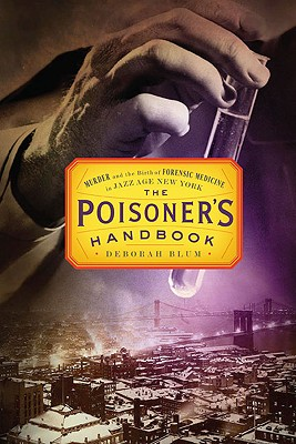 The Poisoner's Handbook: Murder and the Birth of Forensic Medicine in Jazz Age New York Cover Image