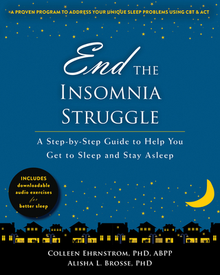 End the Insomnia Struggle: A Step-By-Step Guide to Help You Get to Sleep and Stay Asleep Cover Image