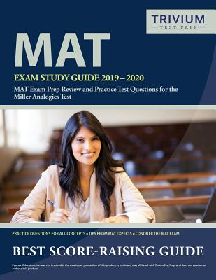 MAT Exam Study Guide 2019-2020: MAT Exam Prep Review and Practice Test Questions for the Miller Analogies Test Cover Image