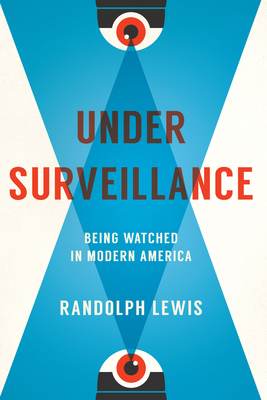 Under Surveillance: Being Watched in Modern America Cover Image