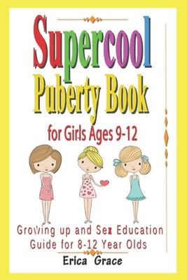 Supercool Puberty Book for Girls Ages 9-12: Growing up and Sex Education Guide For 8 - 12 year Olds Cover Image