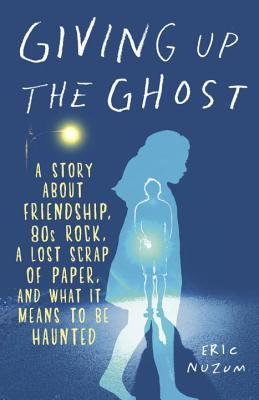 Giving Up the Ghost: A Story about Friendship, 80s Rock, a Lost Scrap of Paper, and What It Means to Be Haunted Cover Image
