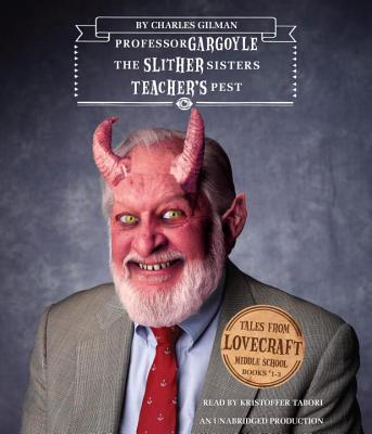 Tales from Lovecraft Middle School #1, #2, and #3: #1: Professor Gargoyle, #2: The Slither Sisters, #3: Teacher's Pest Cover Image