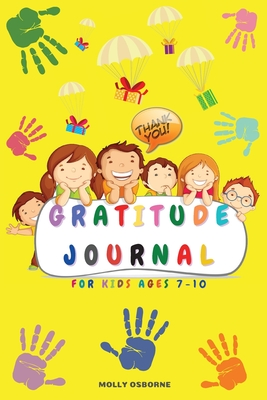 Gratitude Journal for Kids: Full Color Daily Gratitude Journal to Teach Kids to Practice Gratitude, Mindfulness, to Have Fun & Fast Ways to Give D Cover Image