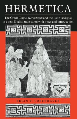 Hermetica: The Greek Corpus Hermeticum and the Latin Asclepius in a New English Translation, with Notes and Introduction Cover Image