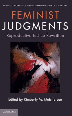 Feminist Judgments: Reproductive Justice Rewritten (Feminist Judgment Series: Rewritten Judicial Opinions) Cover Image