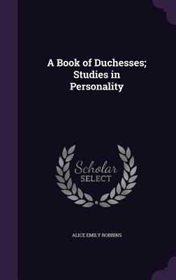A Book of Duchesses; Studies in Personality Cover Image