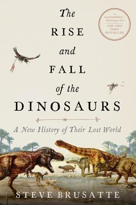 The Rise and Fall of the Dinosaurs: A New History of Their Lost World Cover Image