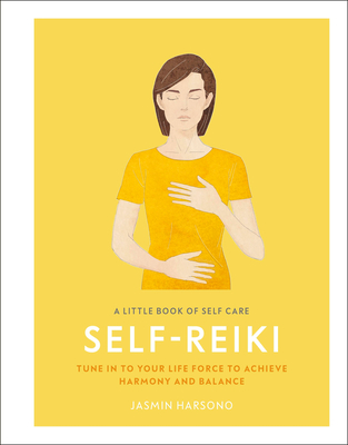 A Little Book of Self Care: Self Reiki: Tune in to Your Life Force to Achieve Harmony and Balance Cover Image