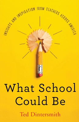 What School Could Be: Insights and Inspiration from Teachers Across America Cover Image