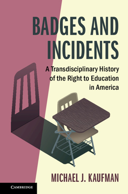 Badges and Incidents: A Transdisciplinary History of the Right to Education in America (Cambridge Studies on Civil Rights and Civil Liberties) Cover Image