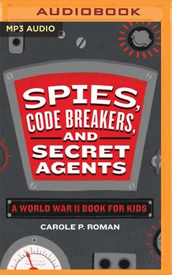 Spies, Code Breakers, and Secret Agents: A World War II Book for Kids Cover Image