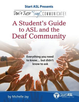 Don't Just Sign... Communicate!: A Student's Guide to ASL and the Deaf Community Cover Image