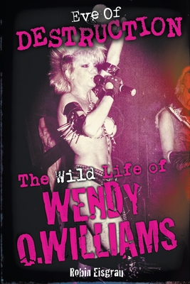 Eve of Destruction: The Wild Life of Wendy O. Williams Cover Image