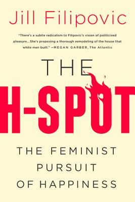 The H-Spot: The Feminist Pursuit of Happiness Cover Image