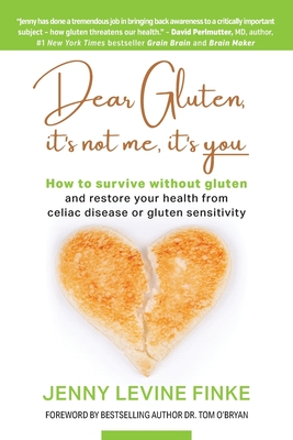 Dear Gluten, It's Not Me, It's You: How to survive without gluten and restore your health from celiac disease or gluten sensitivity Cover Image