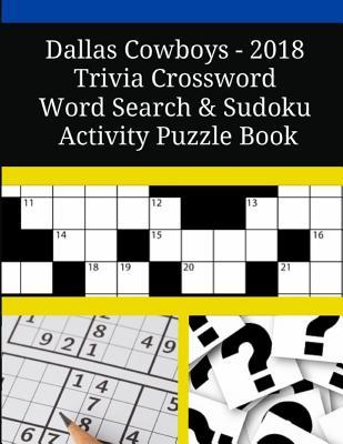 Dallas Cowboys - 2018 Trivia Crossword Word Search & Sudoku Activity Puzzle Book Cover Image