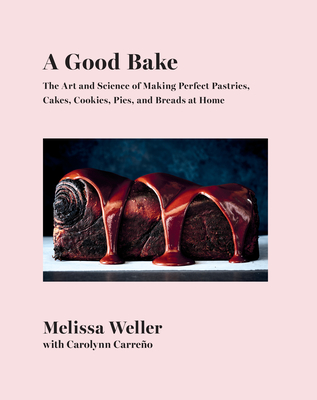A Good Bake: The Art and Science of Making Perfect Pastries, Cakes, Cookies, Pies, and Breads at Home: A Cookbook Cover Image