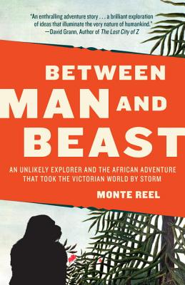 Between Man and Beast: An Unlikely Explorer and the African Adventure That Took the Victorian World by Storm Cover Image