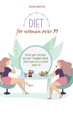 Diet for Women Over 50: Reset your Lifestyle and your Thoughts About Diet if you are a Woman After 50 Cover Image