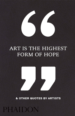 Art Is the Highest Form of Hope & Other Quotes by Artists Cover Image
