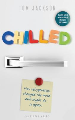 Chilled: How Refrigeration Changed the World and Might Do So Again Cover Image
