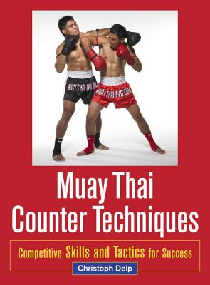 Muay Thai Counter Techniques: Competitive Skills and Tactics for Success Cover Image