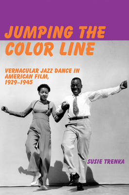 Jumping the Color Line: Vernacular Jazz Dance in American Film, 1929-1945 Cover Image