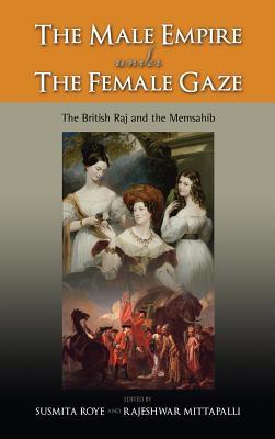 The Male Empire Under the Female Gaze: The British Raj and the Memsahib Cover Image