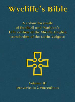 Wycliffe's Bible - A colour facsimile of Forshall and Madden's 1850 edition of the Middle English translation of the Latin Vulgate: Volume III - Prove Cover Image