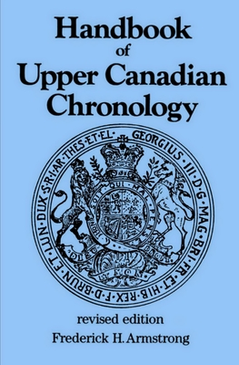 Handbook of Upper Canadian Chronology: Revised Edition (Dundurn Canadian Historical Document #3) Cover Image