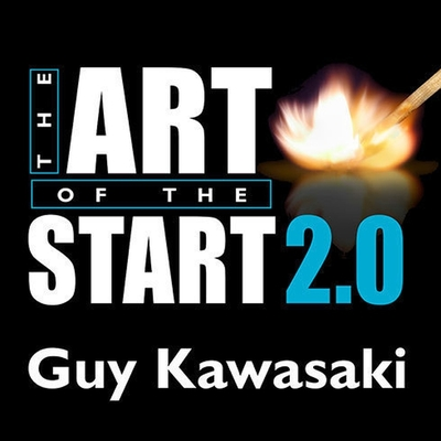 The Art of the Start 2.0: The Time-Tested, Battle-Hardened Guide for Anyone Starting Anything Cover Image