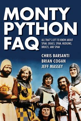 Monty Python FAQ: All That's Left to Know about Spam, Grails, Spam, Nudging, Bruces and Spam Cover Image