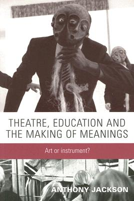 Theatre, Education and the Making of Meanings: Art or Instrument? Cover Image