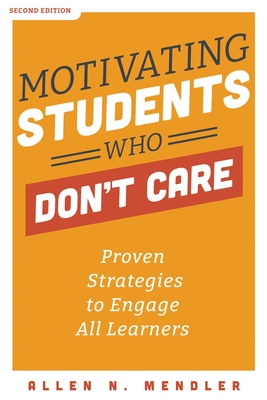 Motivating Students Who Don't Care: Proven Strategies to Engage All Learners Cover Image