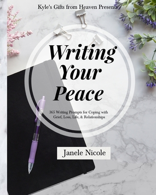 Writing Your Peace: 365 Writing Prompts for Coping with Grief, Loss, Life, and Relationships. Cover Image