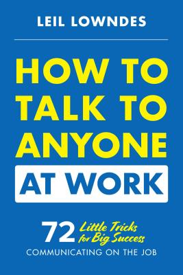 How to Talk to Anyone at Work: 72 Little Tricks for Big Success Communicating on the Job Cover Image