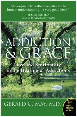 Addiction and Grace: Love and Spirituality in the Healing of Addictions Cover Image