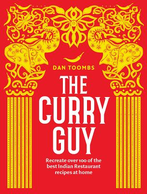 The Curry Guy: Recreate Over 100 of the Best Indian Restaurant Recipes at Home Cover Image