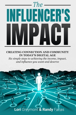 The Influencer's Impact: Creating Connection and Community in Today's Digital Age. Six Simple Steps to Achieving the Income, Impact, and Influe Cover Image
